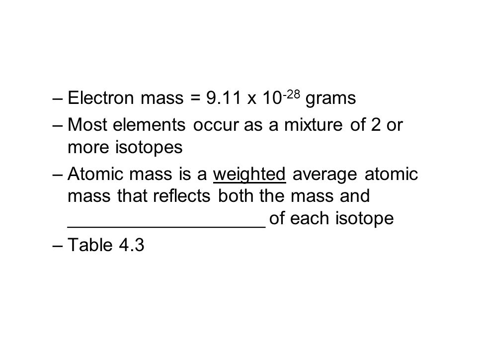 Electron mass = 9.11 x 10-28 grams
