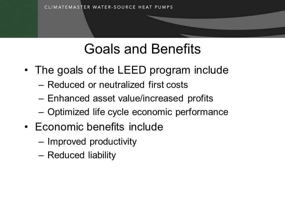 Goals and Benefits The goals of the LEED program include