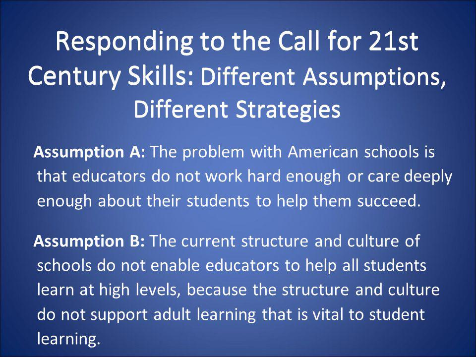 Responding to the Call for 21st Century Skills: Different Assumptions, Different Strategies
