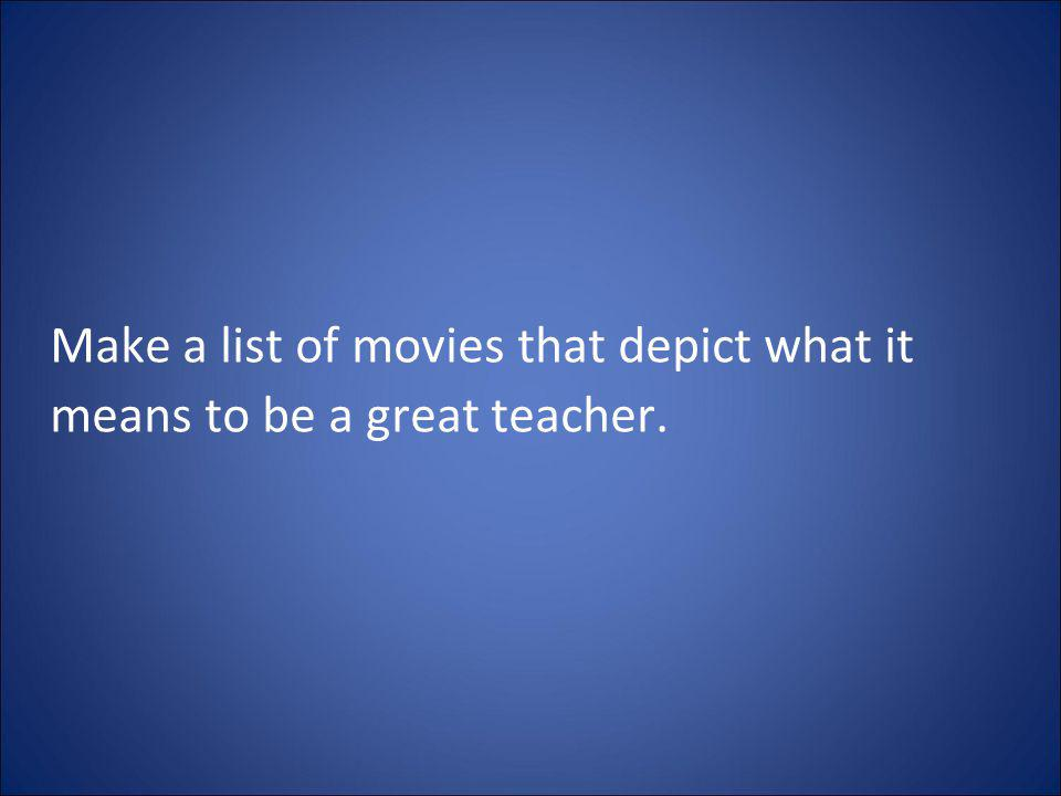 Make a list of movies that depict what it means to be a great teacher.