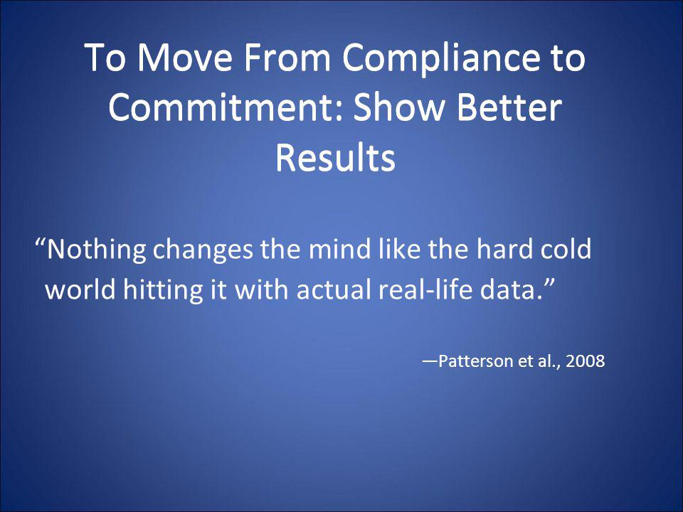 To Move From Compliance to Commitment: Show Better Results