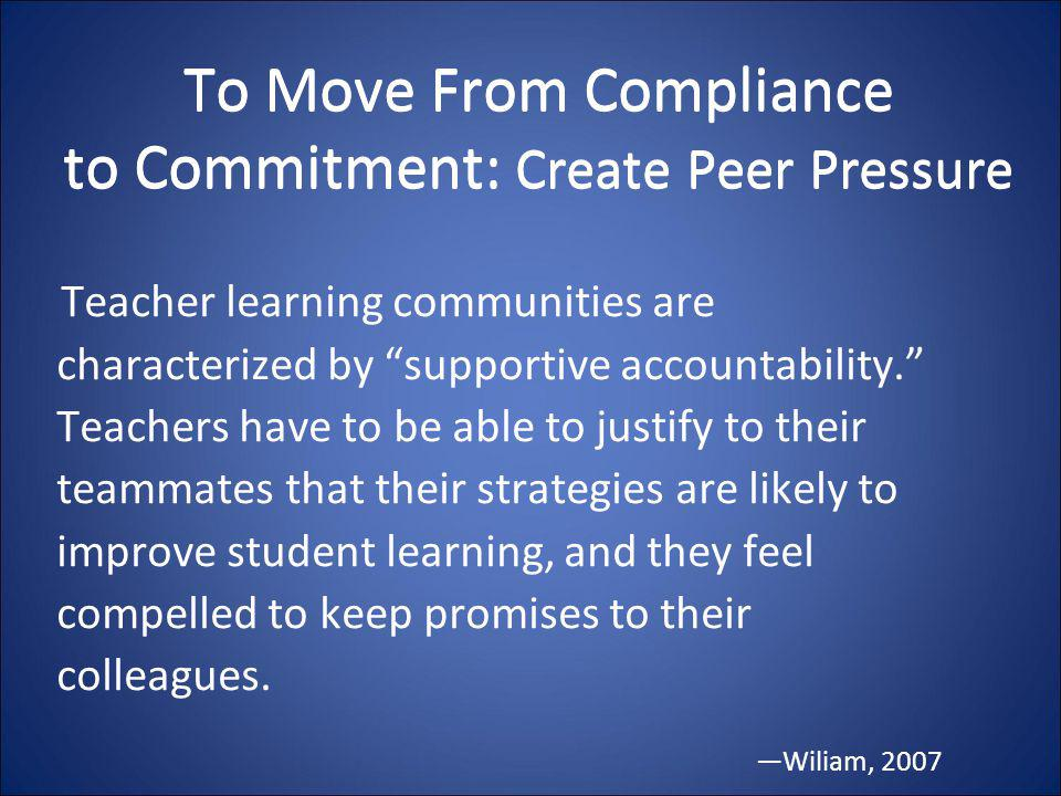 To Move From Compliance to Commitment: Create Peer Pressure