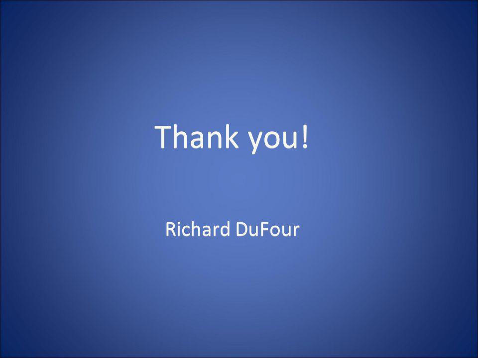 Thank you! Richard DuFour