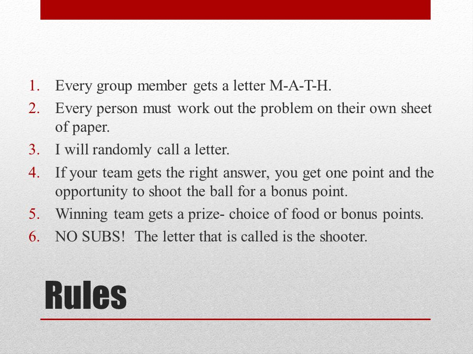 Rules Every group member gets a letter M-A-T-H.