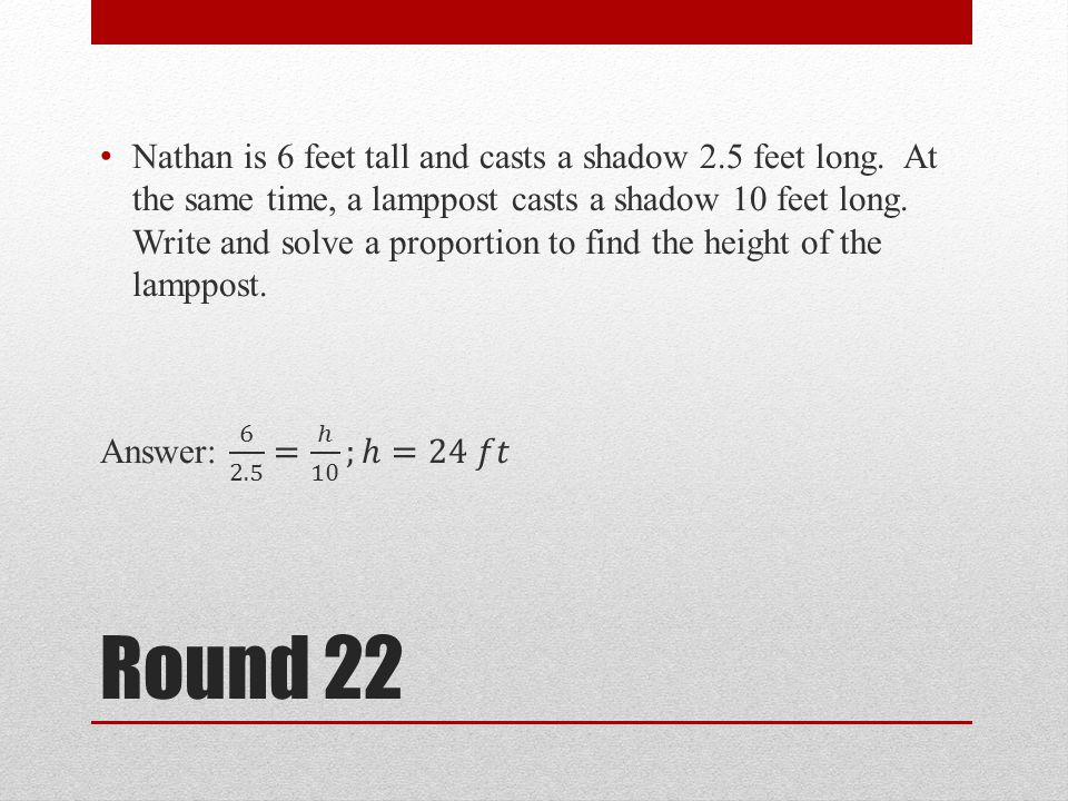 Nathan is 6 feet tall and casts a shadow 2. 5 feet long