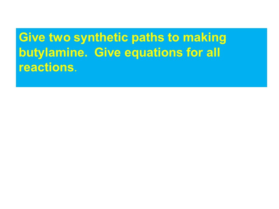 Give two synthetic paths to making butylamine