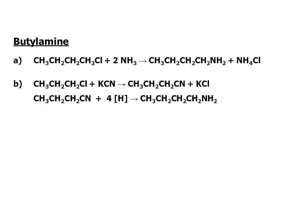 Butylamine a) CH3CH2CH2CH2Cl + 2 NH3 → CH3CH2CH2CH2NH2 + NH4Cl