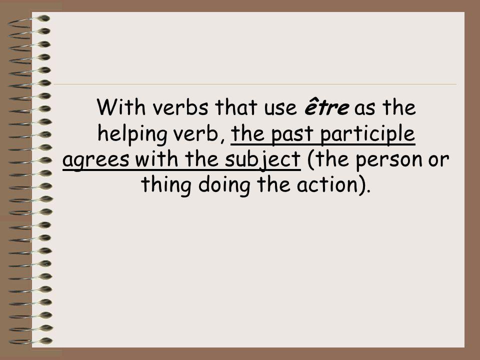With verbs that use être as the helping verb, the past participle agrees with the subject (the person or thing doing the action).