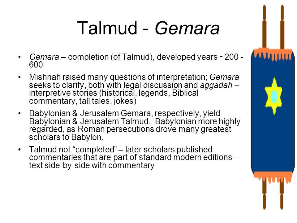 Talmud - Gemara Gemara – completion (of Talmud), developed years ~200 - 600.