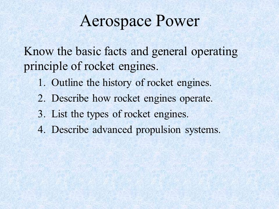 Aerospace Power Know the basic facts and general operating principle of rocket engines. 1. Outline the history of rocket engines.