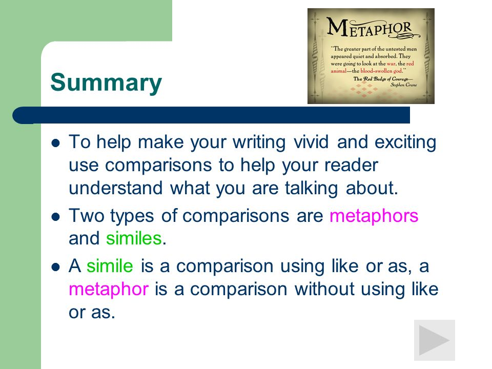 SummaryTo help make your writing vivid and exciting use comparisons to help your reader understand what you are talking about.