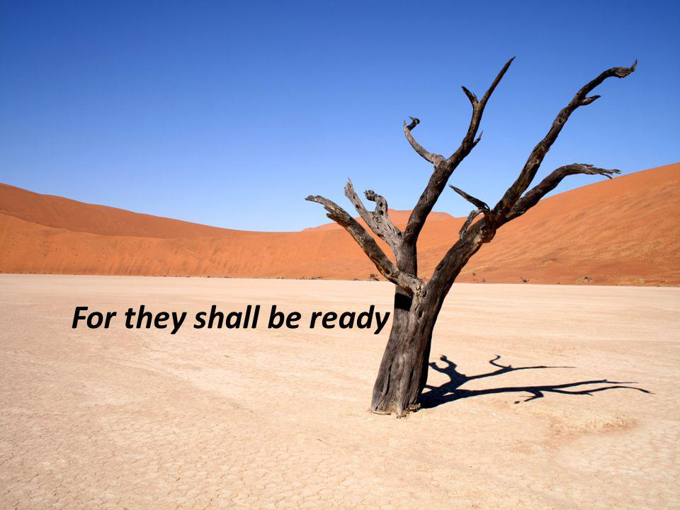 For they shall be ready