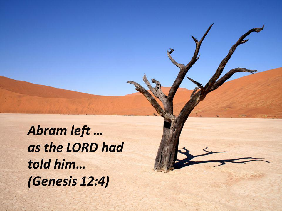 Abram left … as the LORD had told him… (Genesis 12:4)