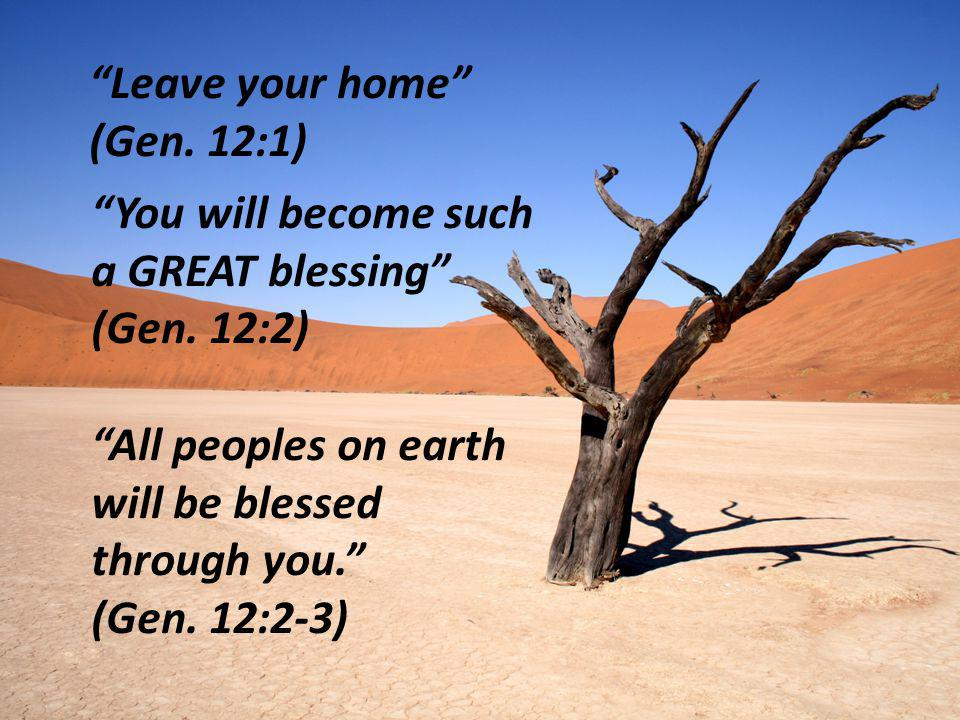 Leave your home (Gen. 12:1)