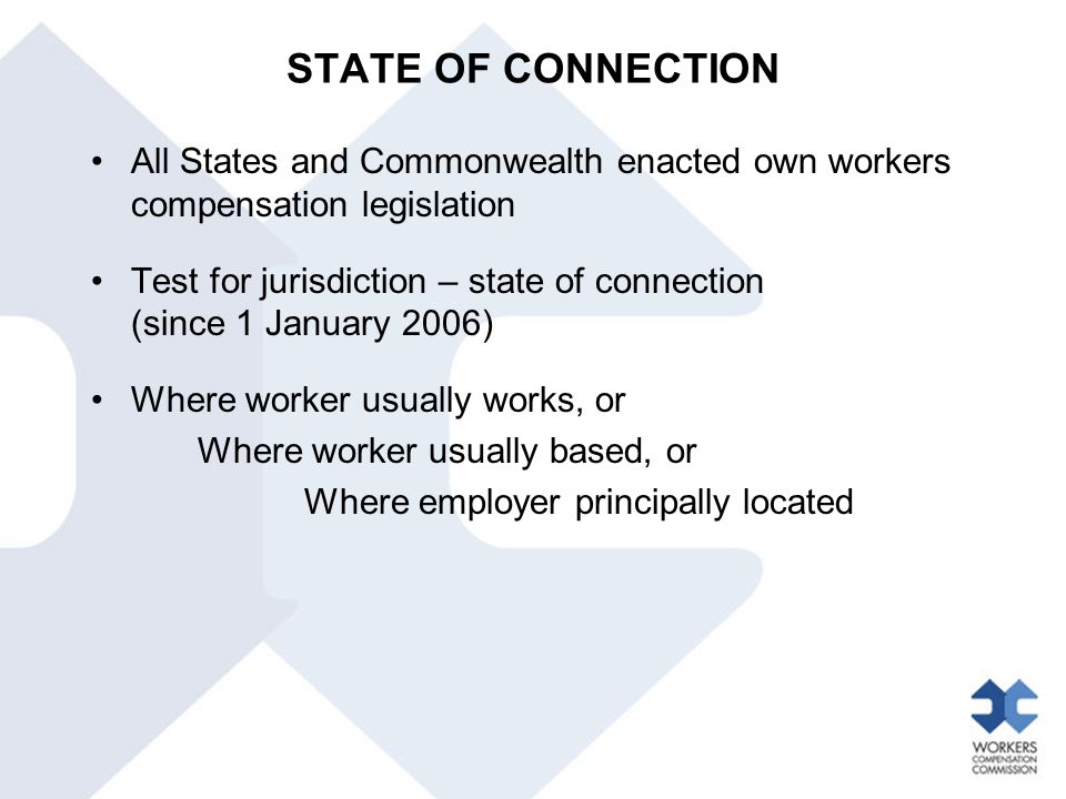 STATE OF CONNECTION All States and Commonwealth enacted own workers compensation legislation.