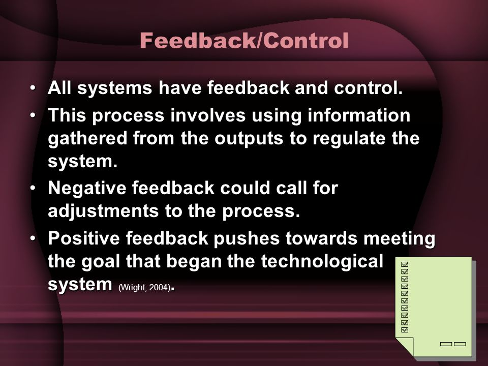 Feedback/Control All systems have feedback and control.