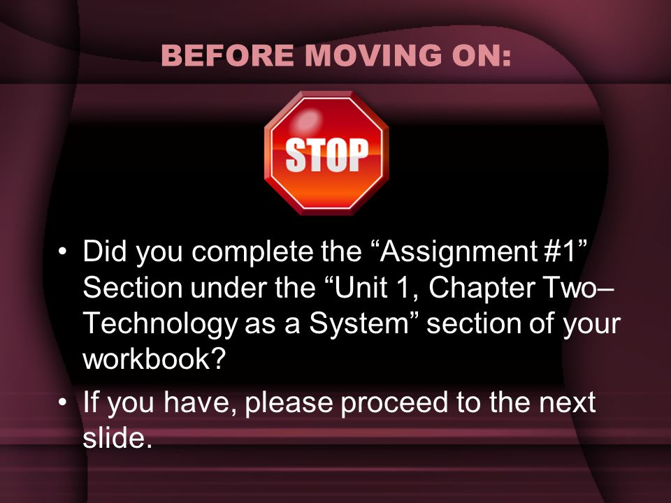 BEFORE MOVING ON: Did you complete the Assignment #1 Section under the Unit 1, Chapter Two– Technology as a System section of your workbook