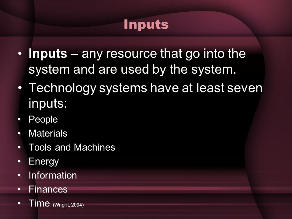 Technology systems have at least seven inputs: