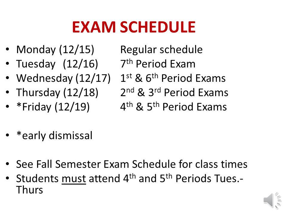 EXAM SCHEDULE Monday (12/15) Regular schedule