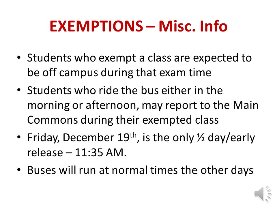 EXEMPTIONS – Misc. Info Students who exempt a class are expected to be off campus during that exam time.