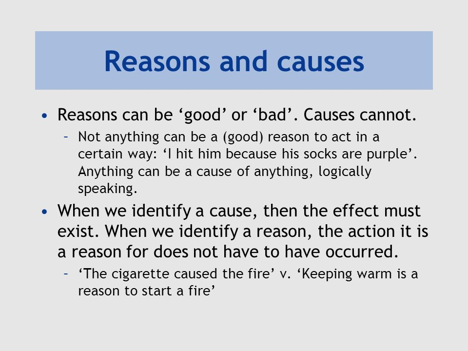 Reasons and causes Reasons can be 'good' or 'bad'. Causes cannot.