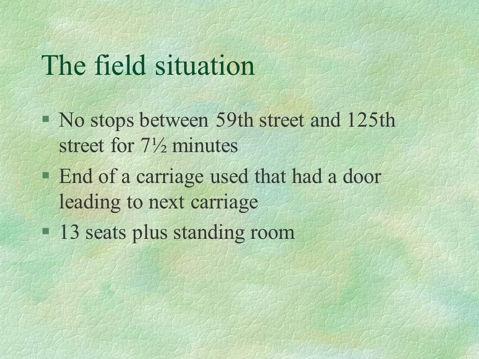 The field situation No stops between 59th street and 125th street for 7½ minutes. End of a carriage used that had a door leading to next carriage.