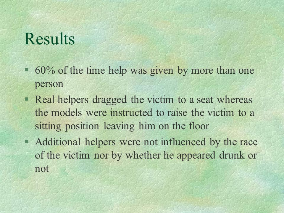 Results 60% of the time help was given by more than one person