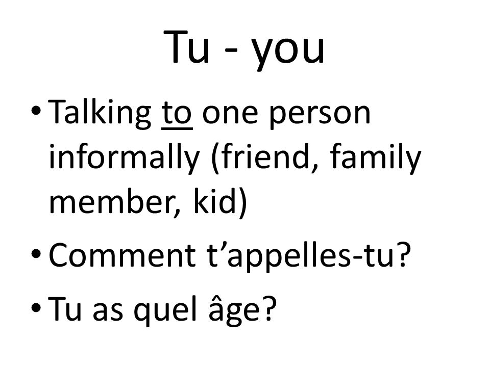 Tu - you Talking to one person informally (friend, family member, kid)