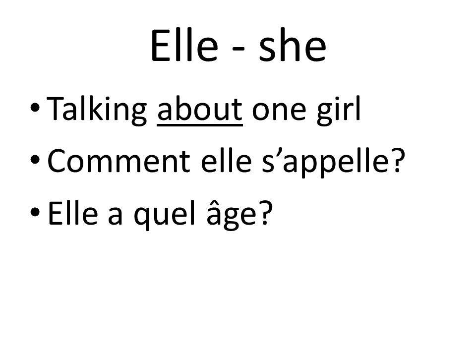 Elle - she Talking about one girl Comment elle s'appelle