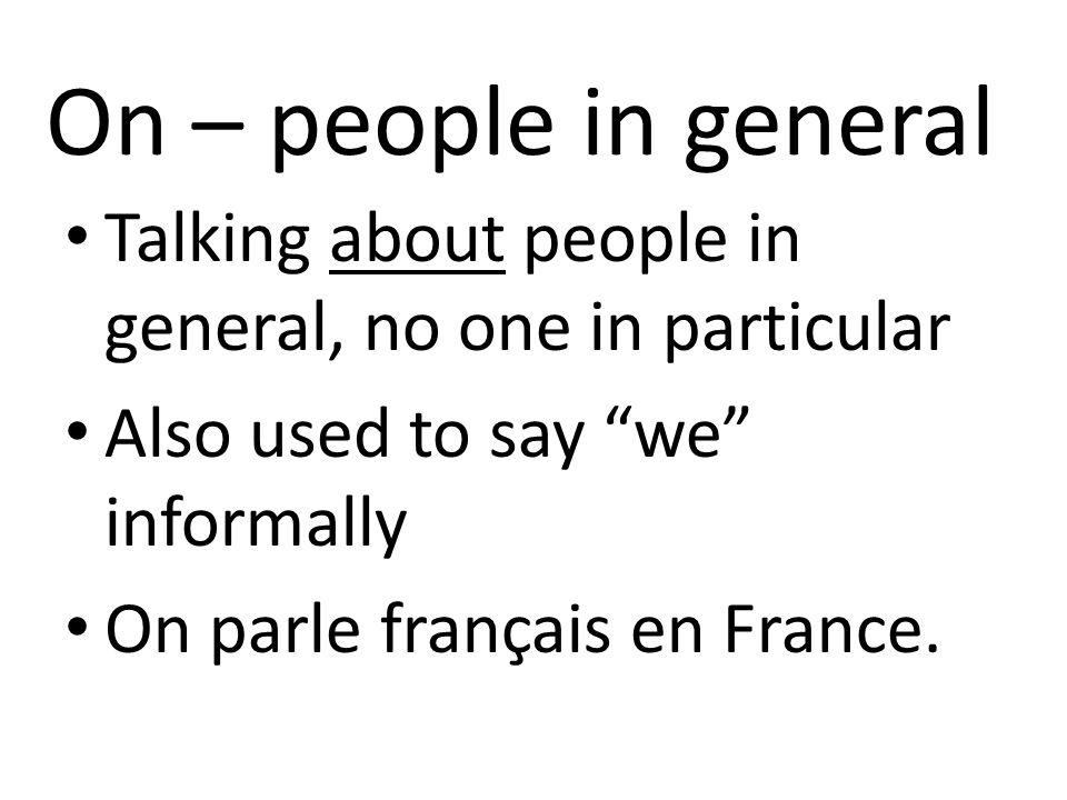 On – people in general Talking about people in general, no one in particular. Also used to say we informally.