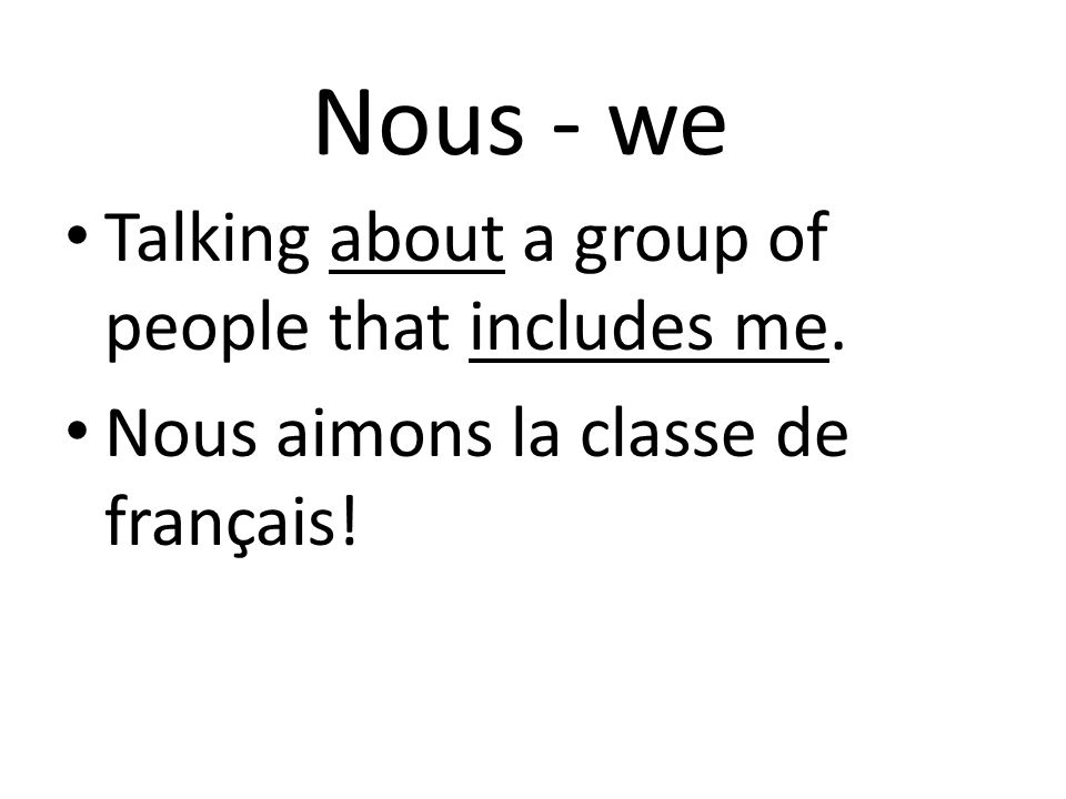 Nous - we Talking about a group of people that includes me.