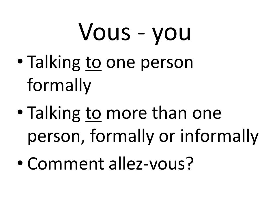 Vous - you Talking to one person formally