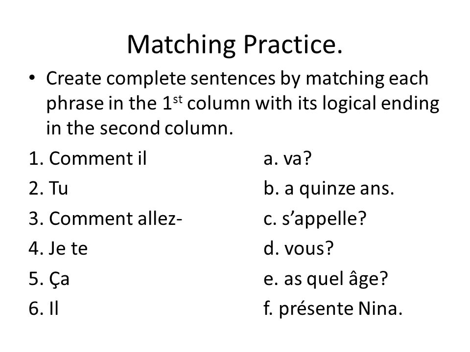 Matching Practice. Create complete sentences by matching each phrase in the 1st column with its logical ending in the second column.