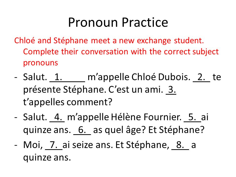 Pronoun Practice Chloé and Stéphane meet a new exchange student. Complete their conversation with the correct subject pronouns.
