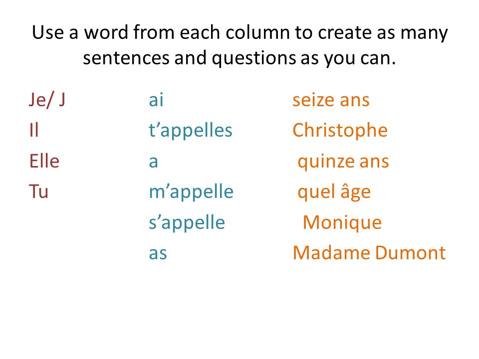 Use a word from each column to create as many sentences and questions as you can.