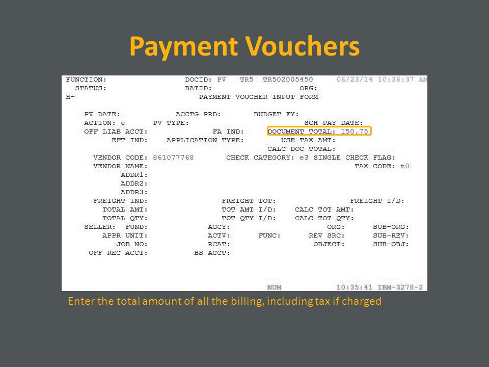 Payment Vouchers Enter the total amount of all the billing, including tax if charged