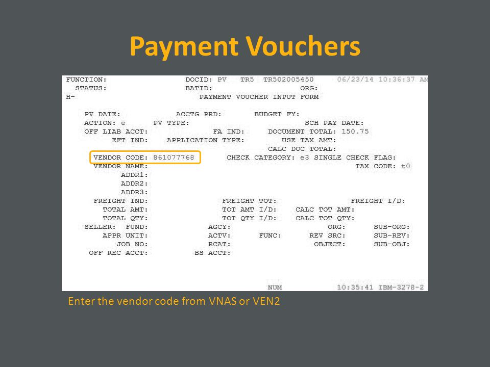 Payment Vouchers Enter the vendor code from VNAS or VEN2