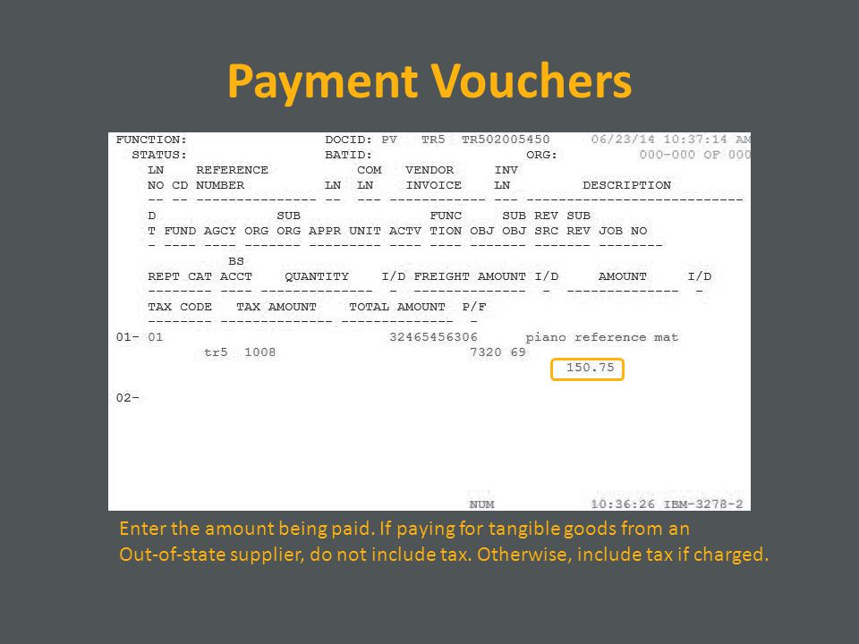 Payment Vouchers Enter the amount being paid. If paying for tangible goods from an.