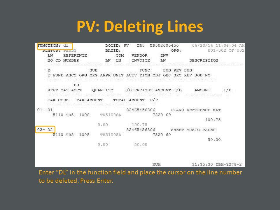 PV: Deleting Lines Enter DL in the function field and place the cursor on the line number.
