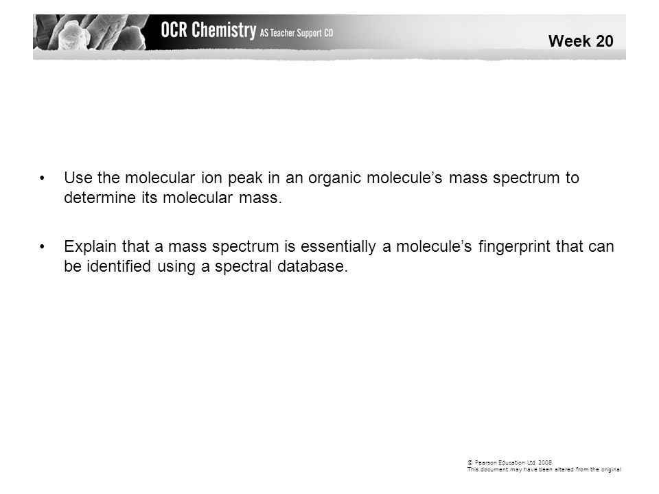 Week 20 • Use the molecular ion peak in an organic molecule's mass spectrum to determine its molecular mass.