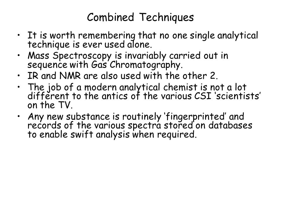 Combined Techniques It is worth remembering that no one single analytical technique is ever used alone.
