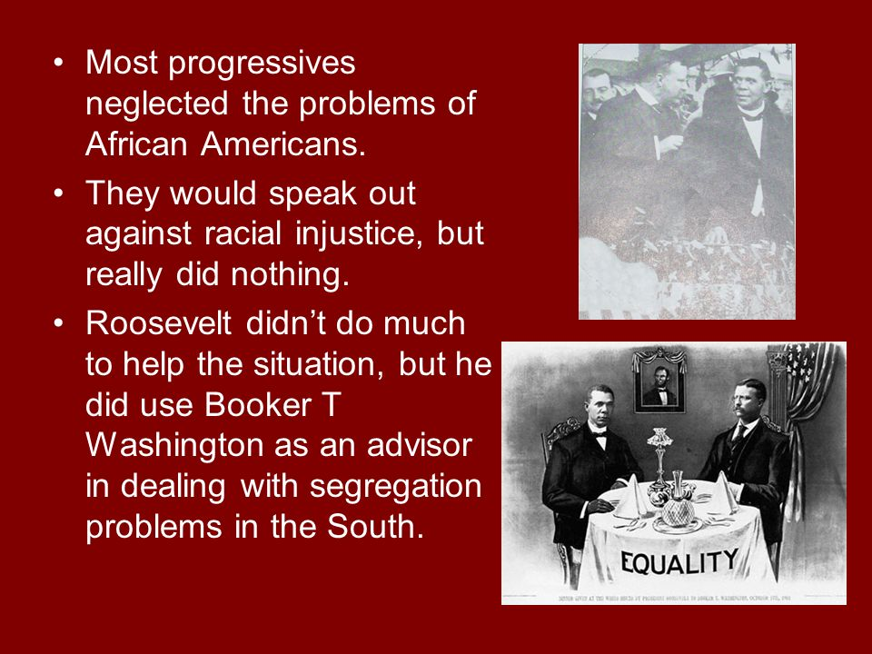 Most progressives neglected the problems of African Americans.