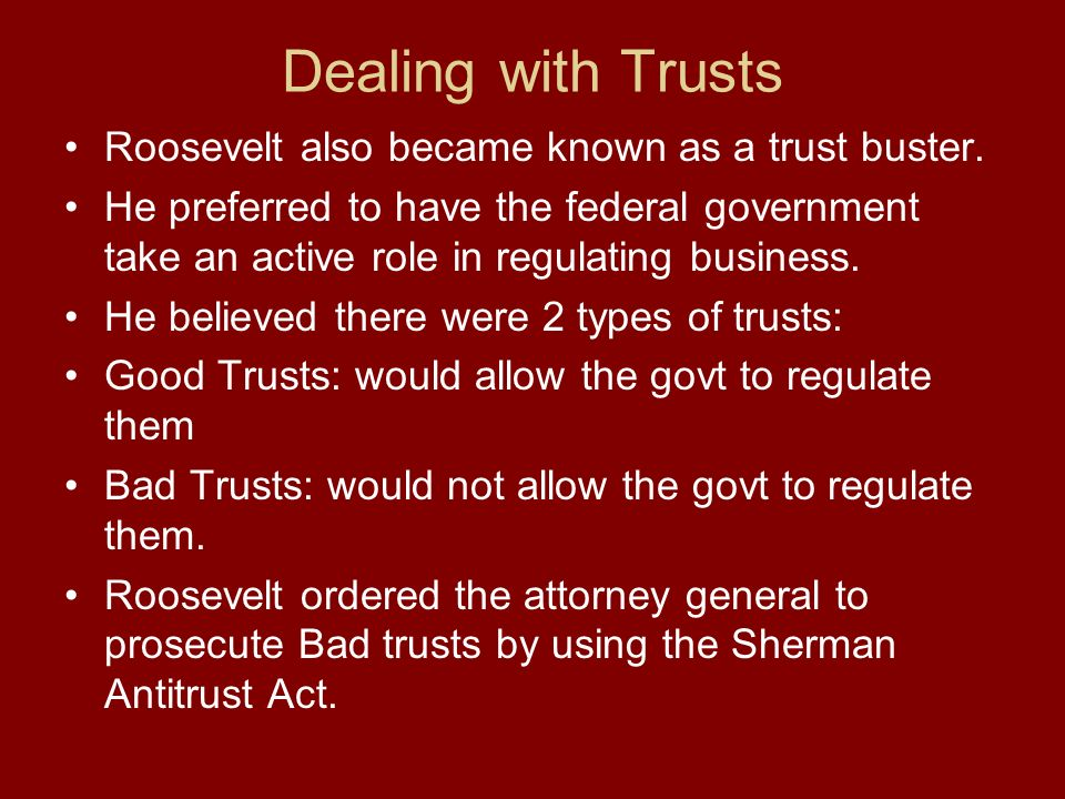 Dealing with Trusts Roosevelt also became known as a trust buster.
