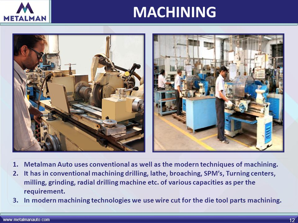 MACHINING Metalman Auto uses conventional as well as the modern techniques of machining.