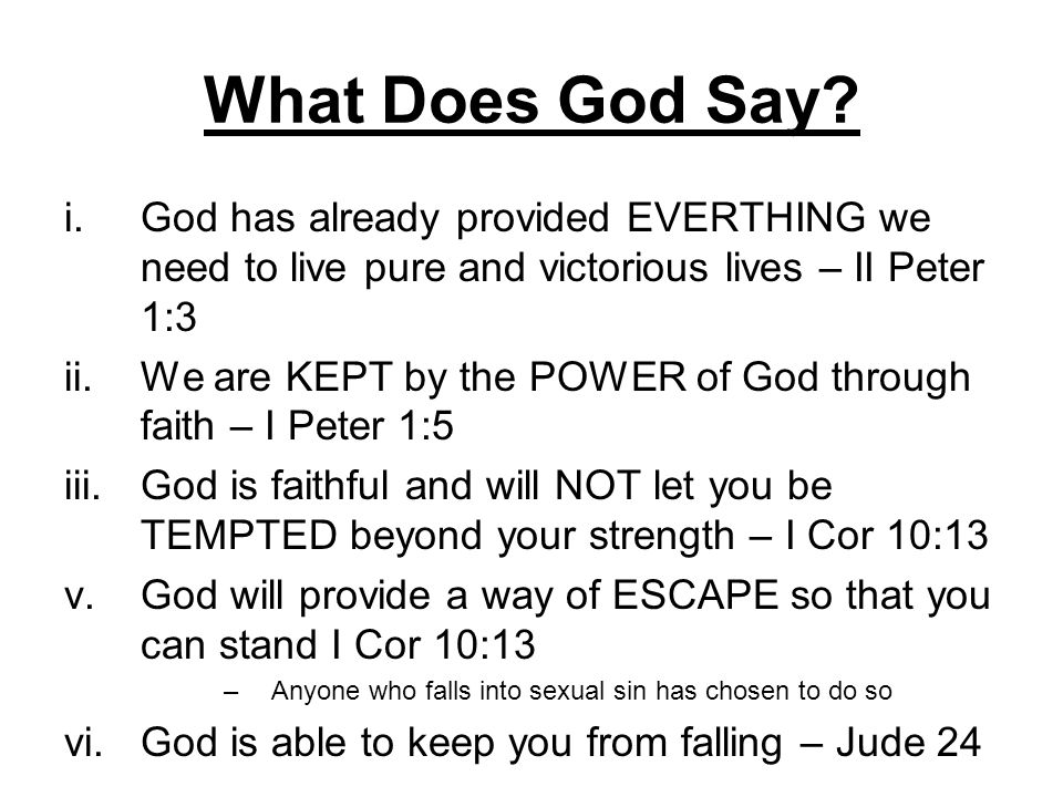 What Does God Say God has already provided EVERTHING we need to live pure and victorious lives – II Peter 1:3.