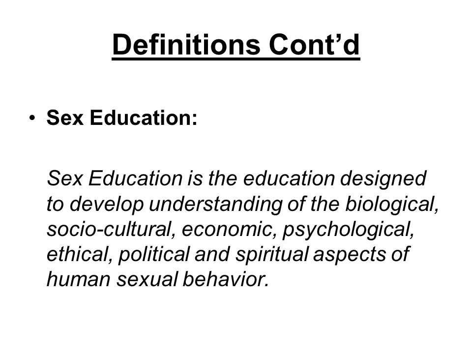 Definitions Cont'd Sex Education: