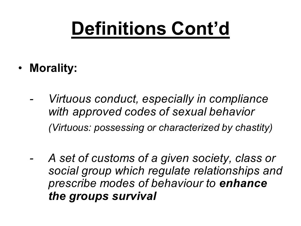 Definitions Cont'd Morality: