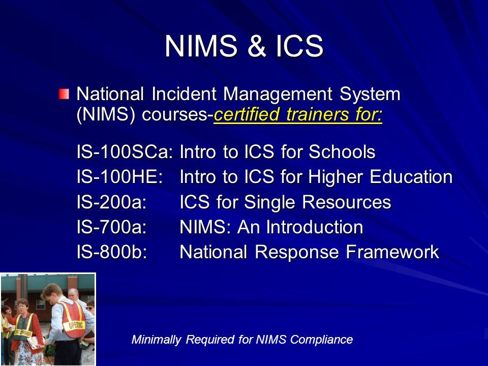 NIMS & ICS National Incident Management System (NIMS) courses-certified trainers for: IS-100SCa: Intro to ICS for Schools.