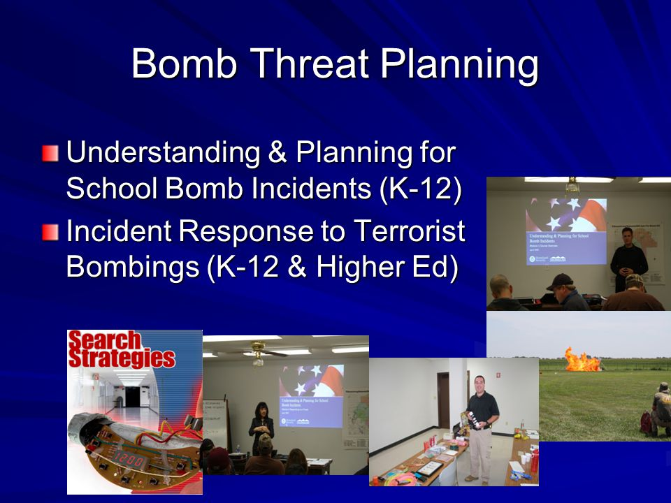 Bomb Threat Planning Understanding & Planning for School Bomb Incidents (K-12) Incident Response to Terrorist Bombings (K-12 & Higher Ed)
