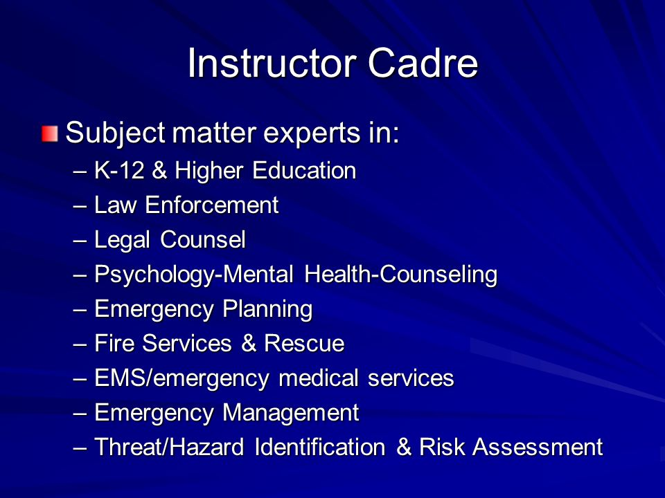 Instructor Cadre Subject matter experts in: K-12 & Higher Education